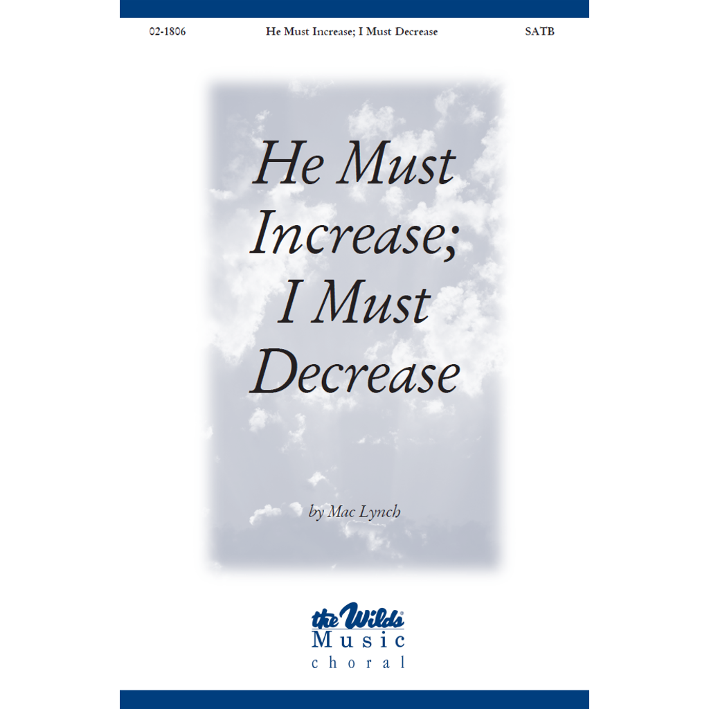 He Must Increase; I Must Decrease