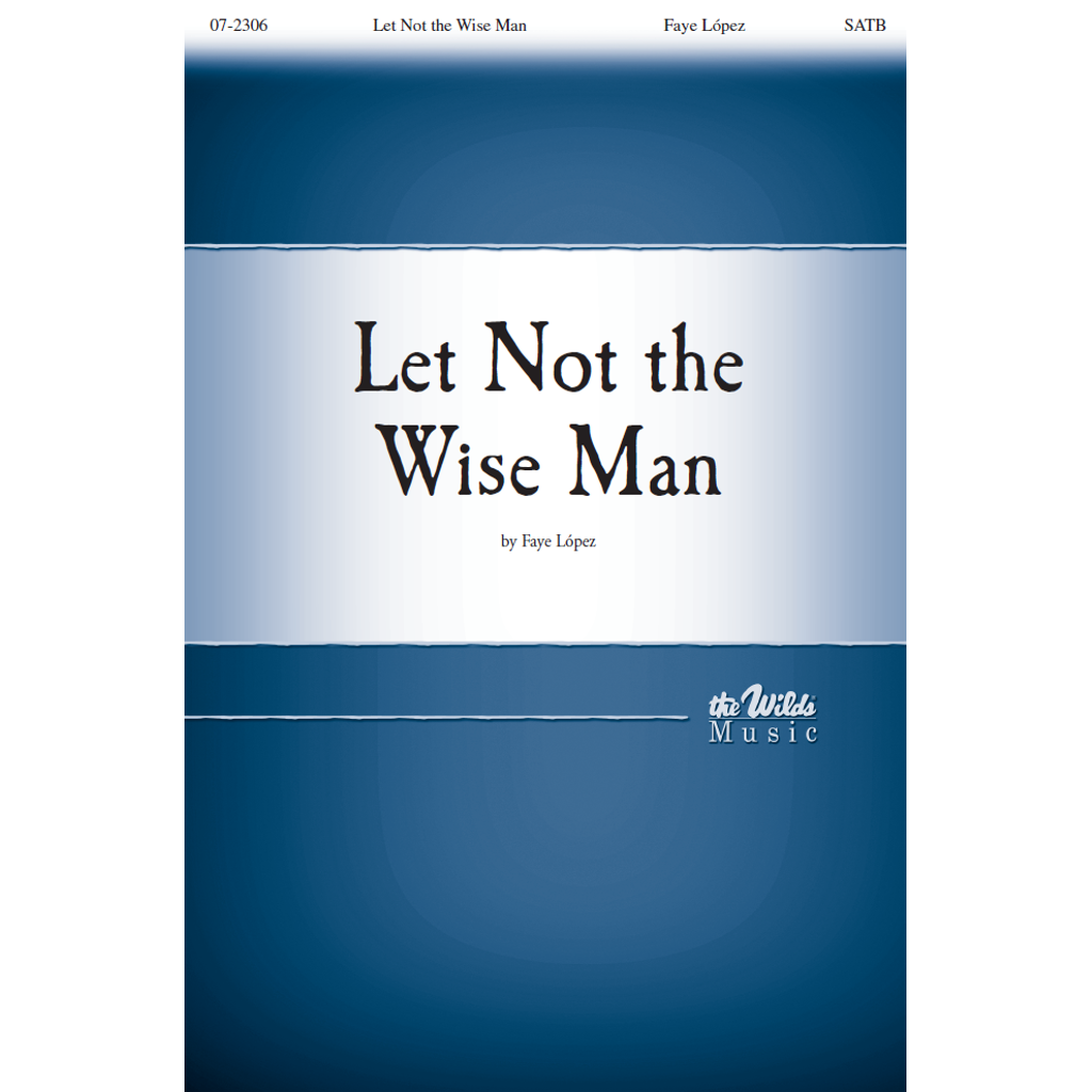 Let Not the Wise Man