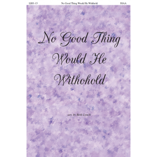 No Good Thing Would He Withhold
