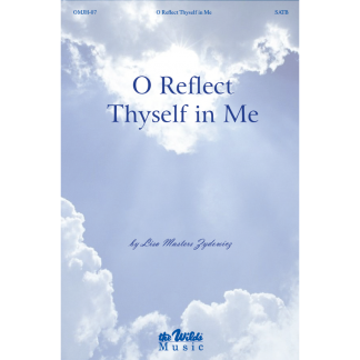 O Reflect Thyself in Me