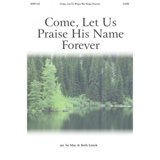 Come, Let Us Praise His Name Forever